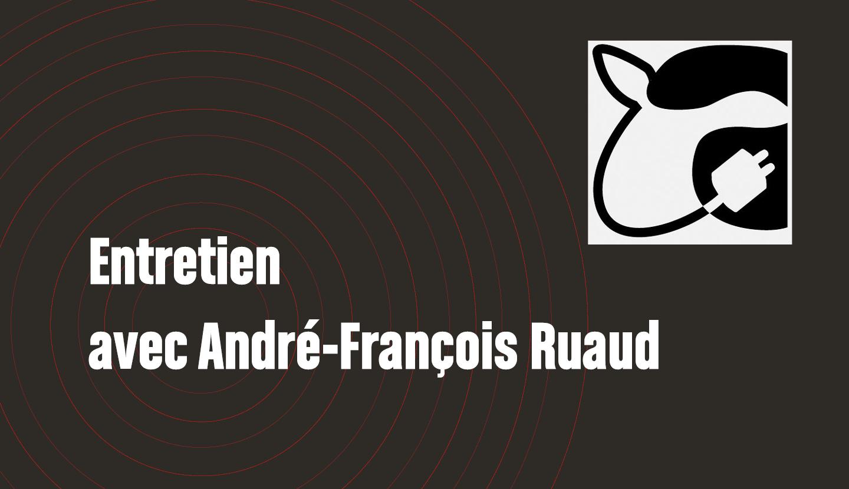 Entretien avec André-François Ruaud